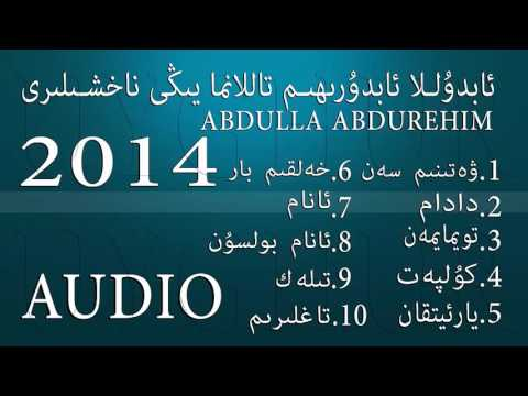 Abdullah Abdudurehim audio songs Collection (Uyghur song) 2014 Uygur şarkısı colletion