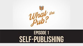 What the Pub? Episode 1 - When You Should Self-Publish