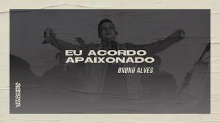 Eu Acordo Apaixonado | Bruno Alves