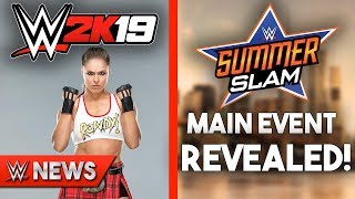 Ronda Rousey In WWE2K19?! SummerSlam Main Event REVEALED?! - WWE News Ep. 180