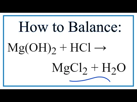 How To Balance Mg(OH)2 + HCl = MgCl2 + H2O (Magnesium Hydroxide + Hydrochloric Acid)