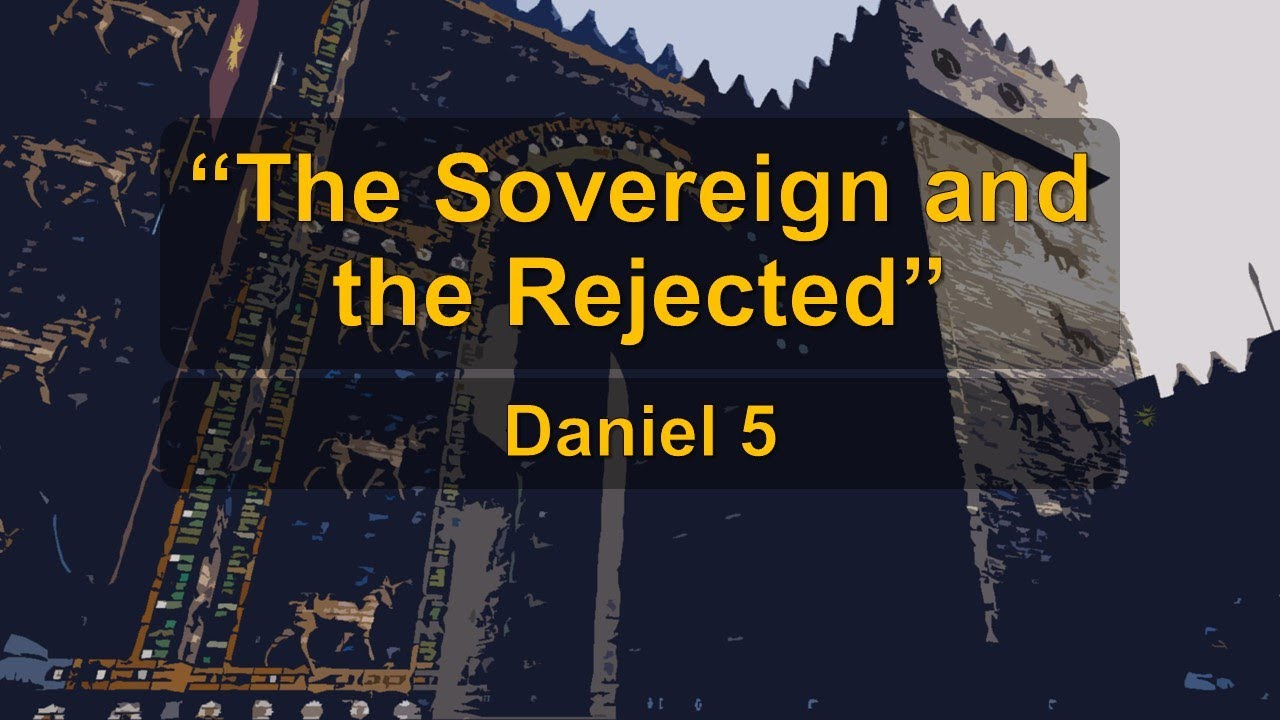 Daniel 5 - The Sovereign and the Rejected