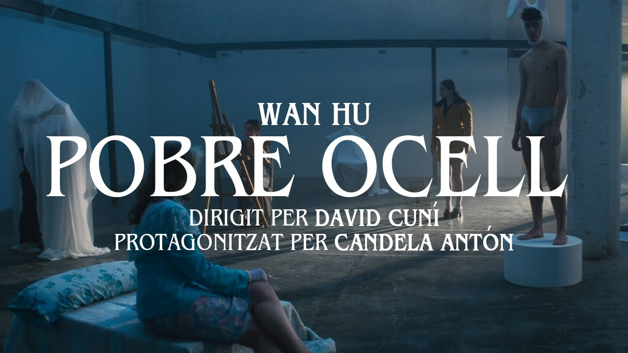 Wan Hu - Pobre Ocell ft. Gerard Aledo (Dirigit per David Cuní & Protagonitzat per Candela Antón)