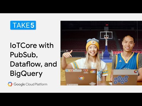 IoT Core with PubSub, Dataflow, and BigQuery – Take5