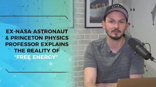 "EX NASA Astronaut & Princeton Physics Professor Explains The Reality of ""Free Energy"""