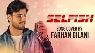 Selfish Cover Song By Farhan Gilani Mp3 Song Download