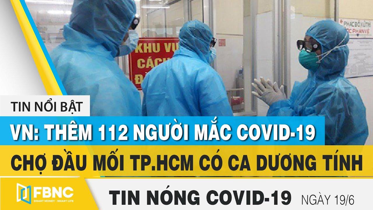 Tin tức Covid-19 nóng nhất chiều 19/6 | Dịch Corona mới nhất ngày hôm nay | FBNC