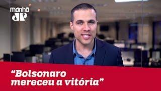 Bolsonaro mereceu a vitória | Felipe Moura Brasil