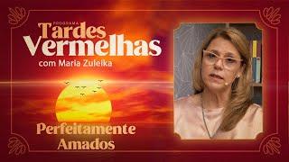 Perfeitamente Amados | Tardes Vermelhas | Maria Zuleika | IPP TV