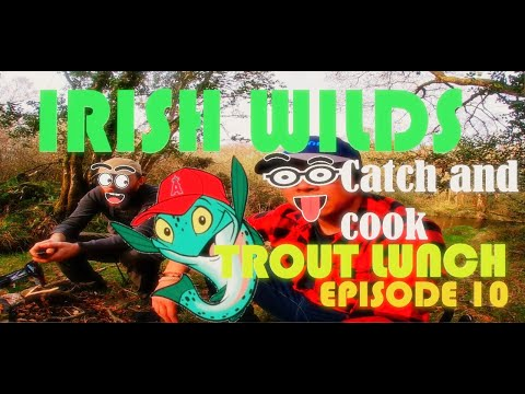 Trout Catch And Cook. Irish Wilds Episode 10