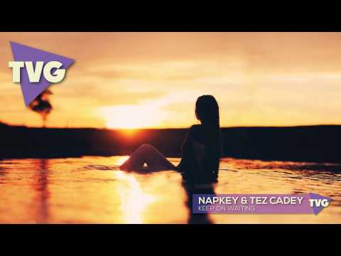 Napkey & Tez Cadey - Keep On Waiting