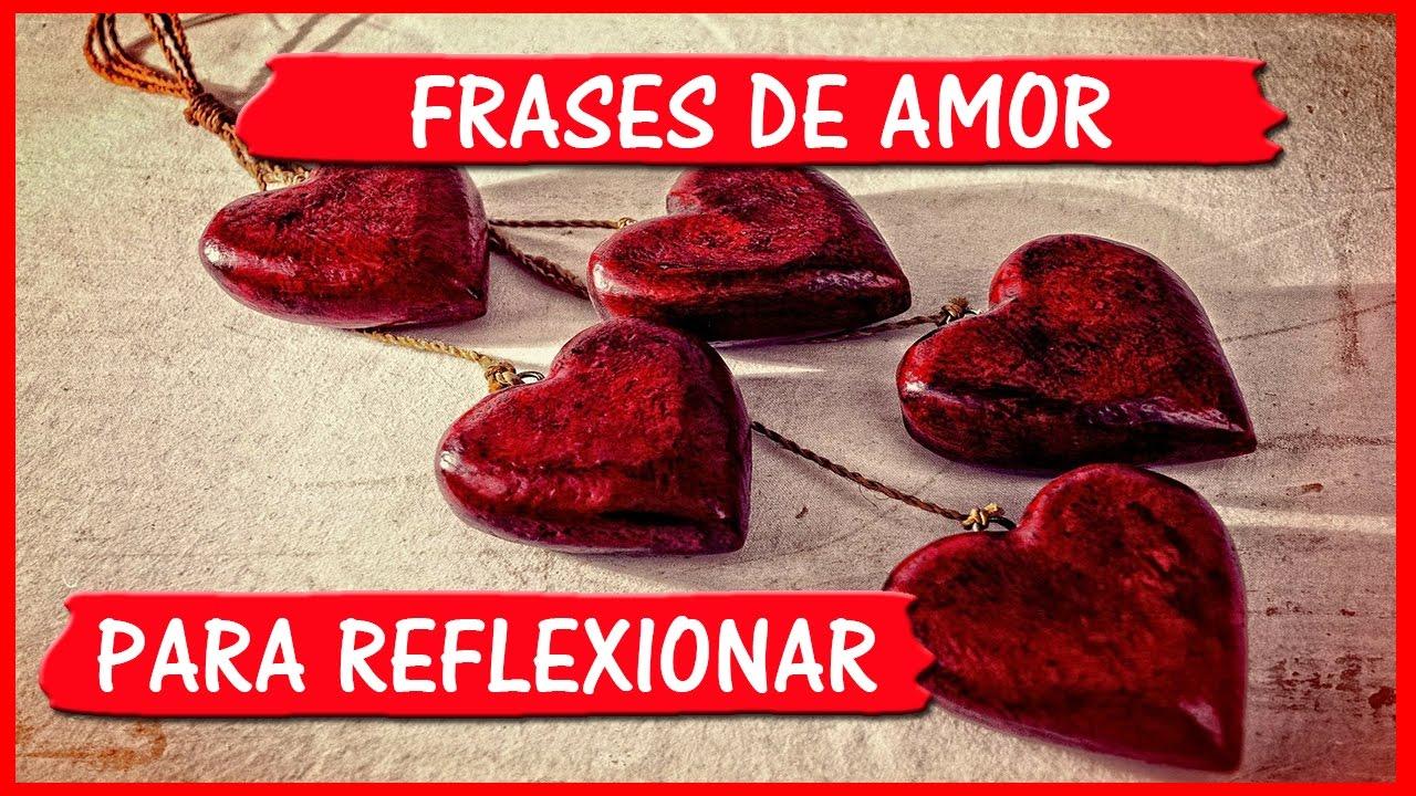 Frases De Amor Para Reflexionar Todo Frases Youtube