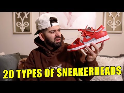 20 TYPES OF SNEAKERHEADS