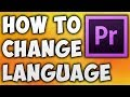 How To Change Language In Adobe Premiere Pro CC - Best Way To Change Premiere Pro Language