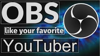 Use OBS like your Favorite YouTuber // OBS Studio Tutorial