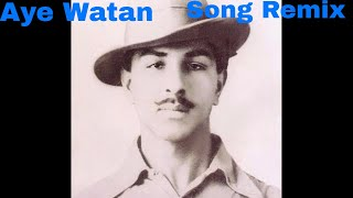 Download Aye Watan - Desh Bhakti Song [Remix] [Dj Ayush] Film - Shaheed- 23 March 1931 MP3 song and Music Video