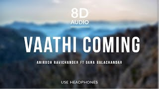 Vaathi Coming - Anirudh Ravichander (8D Audio) ft Gana Balachandar