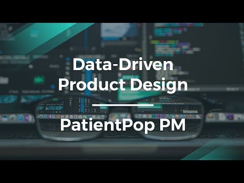 How to Do Data Driven Product Design by PatientPop Product Manager
