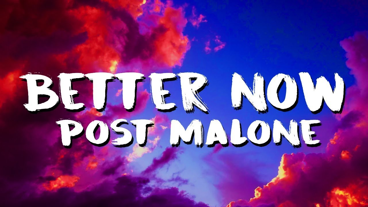 Post Malone Better Now Lyricslyric Video Youtube