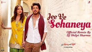 Jee Ve Sohaneya - Official Remix by DJ Shilpi Sharma | Anushka | Shah Rukh | Pritam