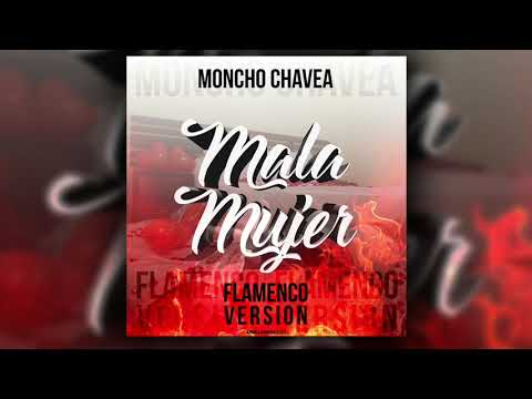 Moncho Chavea - Mala Mujer (Versión Flamenco) [Audio Oficial ]