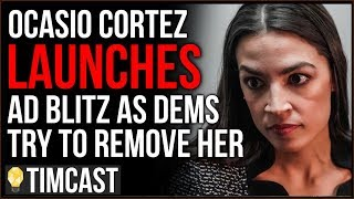 Ocasio Cortez Launches Ad Blitz As Democrats Wage War To REMOVE Her From Congress