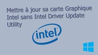 Mettre à jour sa carte graphique Intel sans logiciel ! Windows 10 et autres