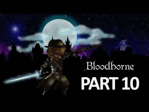 Let's Play: Bloodborne - Part 10 [Shadow of Yharnam]