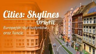 Cities Skylines UPDATE 1.1.0 - Europejski styl budynków i Tunele!
