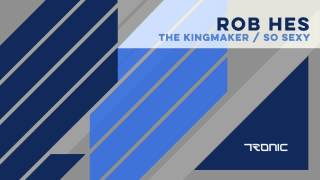Rob Hes - The Kingmaker (Original Mix)