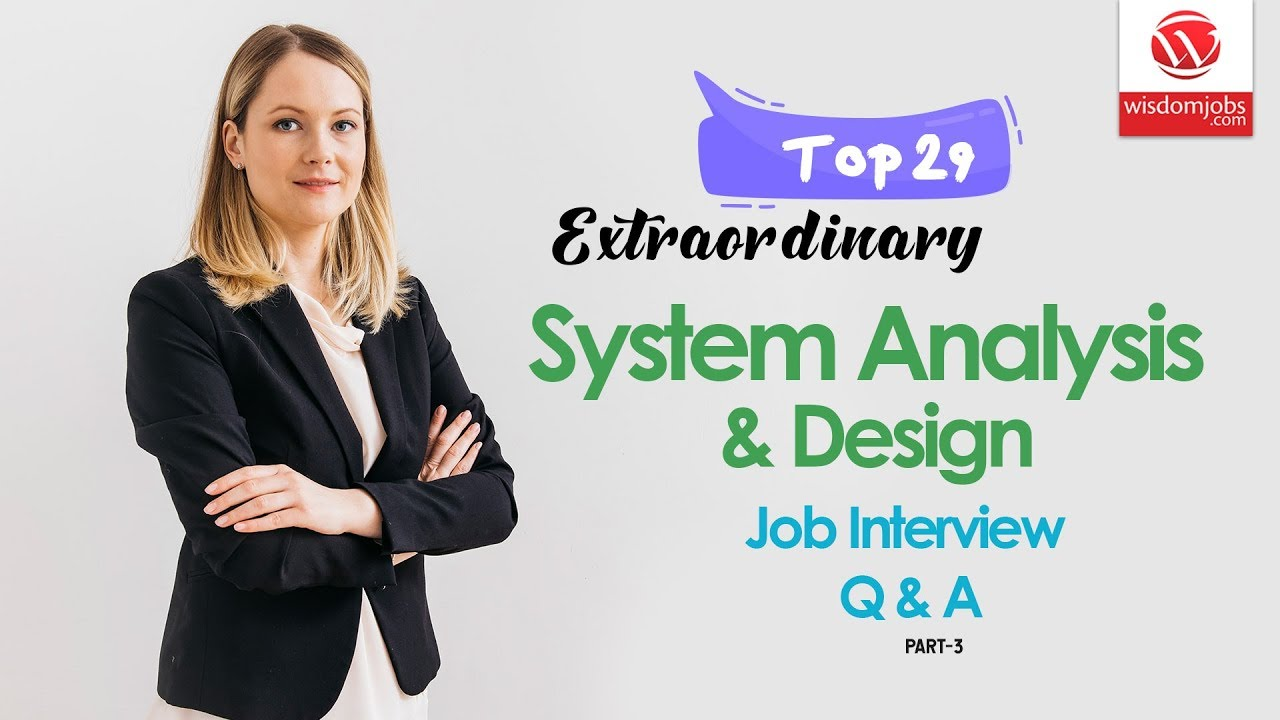 System Analysis And Design Interview Questions And Answers 2019 Part 3 System Analysis And Design Youtube