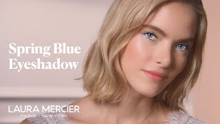 Blue Eye Shadow Look - Spring Makeup Tutorial | Laura Mercier