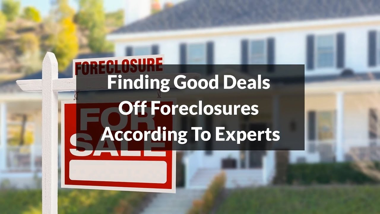 Finding Good Deals Off Foreclosures According To Experts