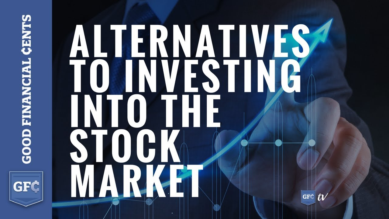 7 alternatives to investing in the stock market - good financial cents