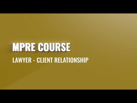 MPRE Course #3: Lawyer - Client Relationship