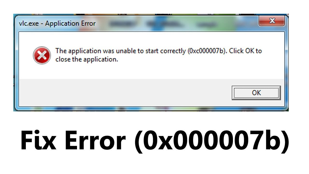 The Application Was Unable To Start Correctly 0x000007b Windows 7810