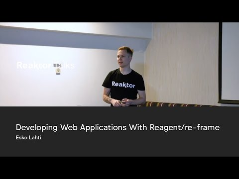 Reaktor Talks: Esko Lahti, Developing Web Applications With Reagent/re-frame