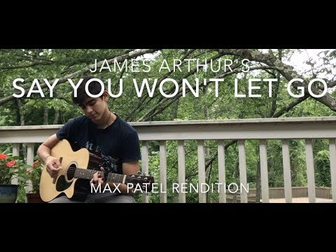 Say You Won't Let Go - James Arthur || Max Patel Rewrite Cover