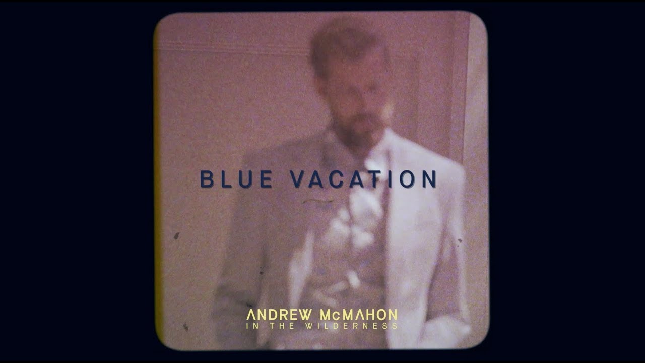 andrew-mcmahon-in-the-wilderness-blue-vacation-andrew-mcmahon