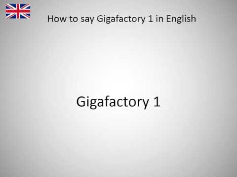 How to say Gigafactory 1 in English?