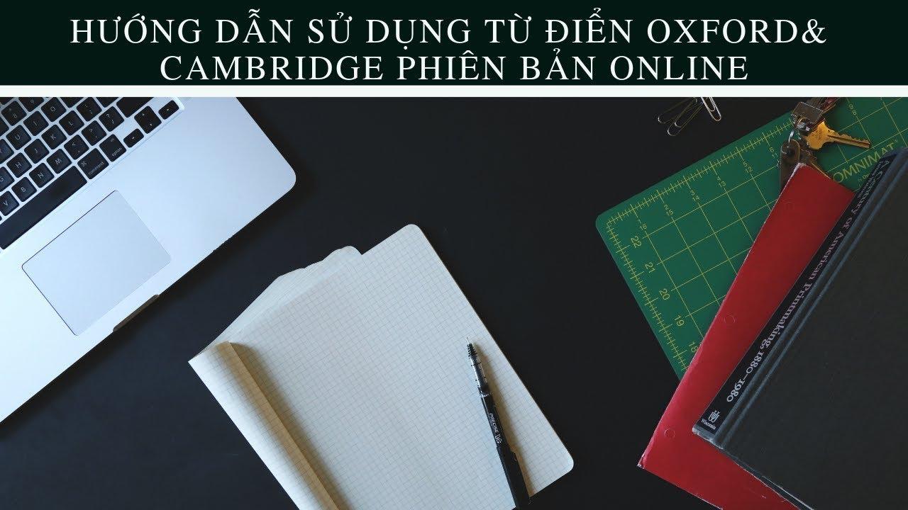 Tập 3: Hướng dẫn sử dụng từ điển Oxford và Cambridge phiên bản online