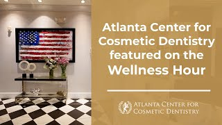 Atlanta Center for Cosmetic Dentistry featured on the Wellness Hour Thumbnail