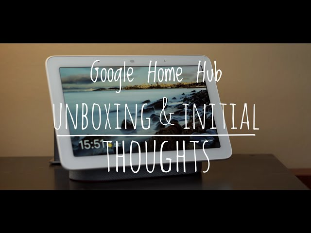 Google Home Hub - Unboxing and Review