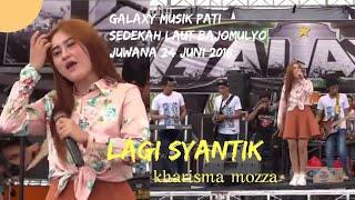 Lagi Syantik - Kharisma Mozza - Galaxy Musik Pati Bajomulyo