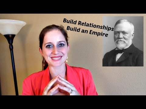 Build Relationships, Build and Empire. Andrew Carnegie's Billion Dollar Secret