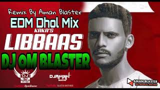 Libaas [EDM Dhol Mix] By Dj Om And Dj Aman Blaster