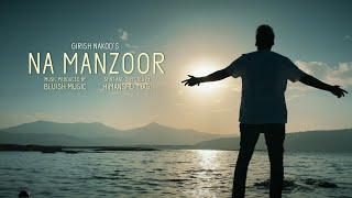 Girish Nakod - Na Manzoor [Official Video]