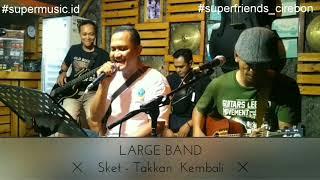 SKET - Tak Kan Kembali (Cover LARGE Band)