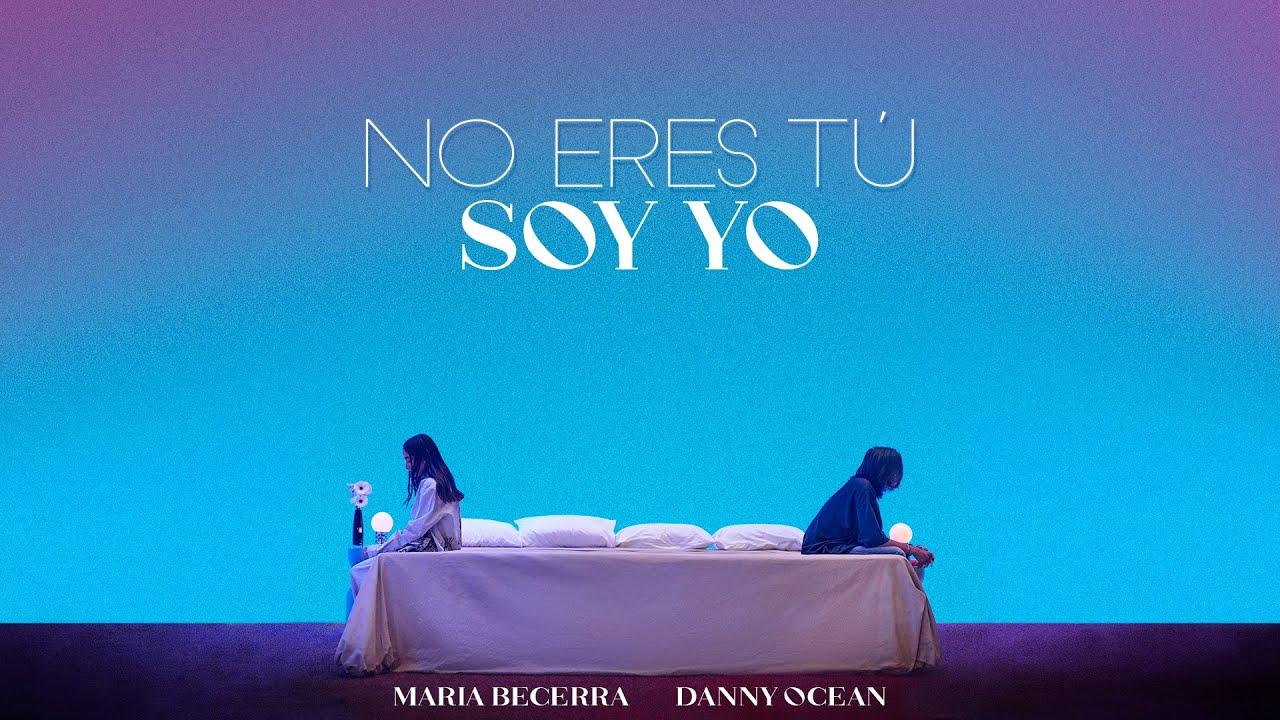Maria Becerra, Danny Ocean - No Eres Tu Soy Yo (Official Video)