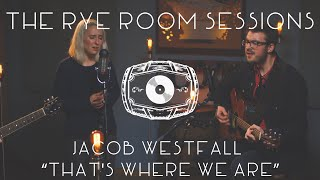 """The Rye Room Sessions - Jacob Westfall """"That's Where We Are"""" LIVE"""